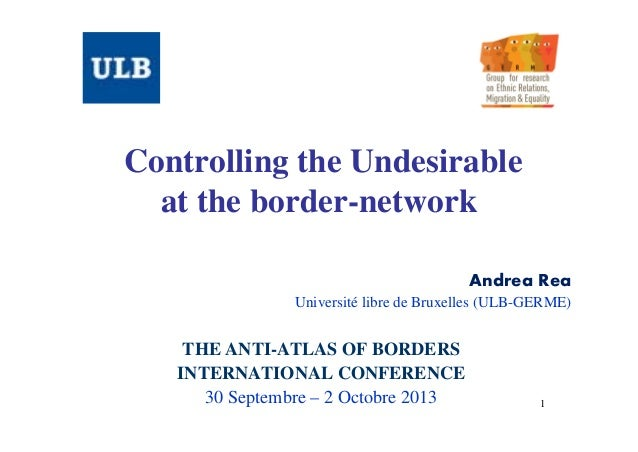 Controlling the Undesirable at the border-network Andrea Rea Université libre de Bruxelles (ULB-GERME)  THE ANTI-ATLAS OF ...