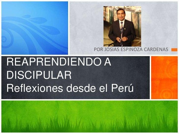 POR JOSIAS ESPINOZA CARDENASREAPRENDIENDO ADISCIPULARReflexiones desde el Perú