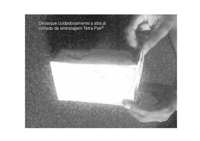 Destaque cuidadosamente a aba jácortada da embalagem Tetra Pak®.