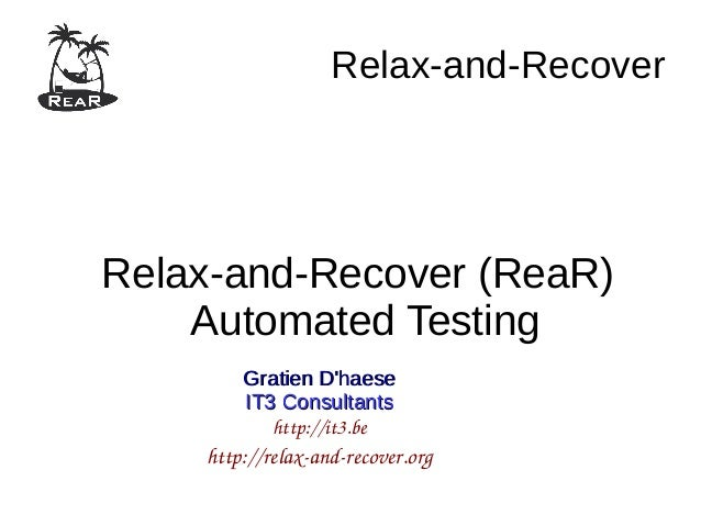 Relax-and-Recover Relax-and-Recover (ReaR) Automated Testing Gratien D'haeseGratien D'haese IT3 ConsultantsIT3 Consultants...