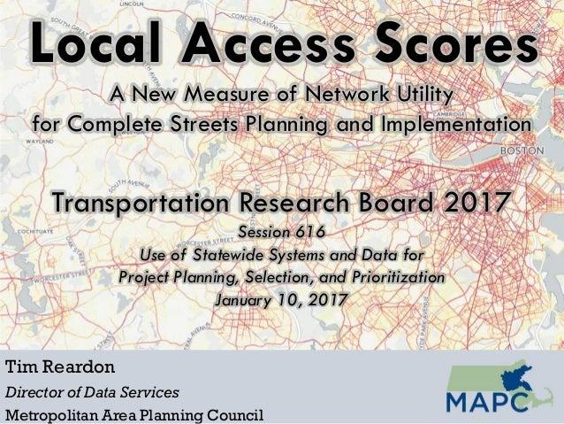 Local Access Scores Tim Reardon Director of Data Services Metropolitan Area Planning Council A New Measure of Network Util...