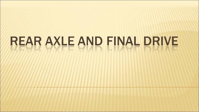 1.    REAR AXLE2.    Forces on rear axle3.    Types of rear axle construction4.    Rear axle drives5.    Types of rear axl...