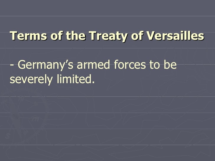 Terms of the Treaty of Versailles - Germany's armed forces to be severely limited.