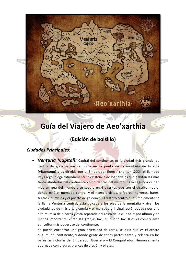 Guía del Viajero de Aeo'xarthia                          (Edición de bolsillo)Ciudades Principales:   Venturia (Capital):...