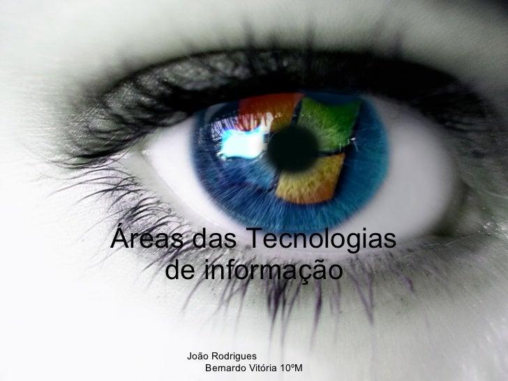 Áreas das Tecnologias de informação João Rodrigues  Bernardo Vitória 10ºM