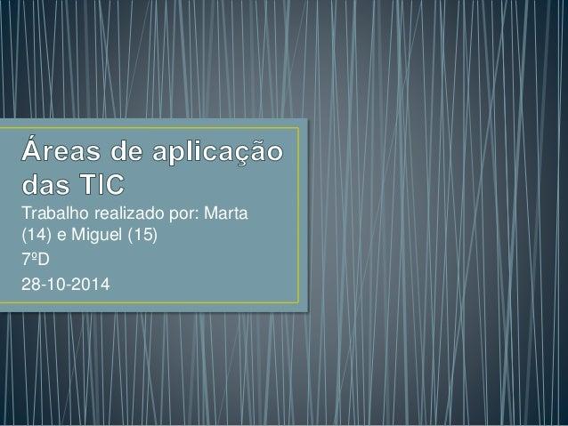 Trabalho realizado por: Marta  (14) e Miguel (15)  7ºD  28-10-2014