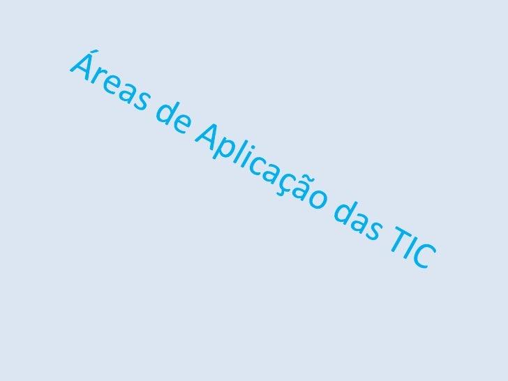 Áreas de Aplicação das TIC<br />