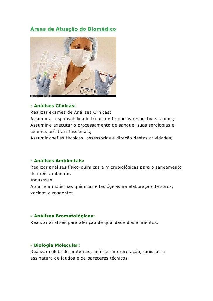 Áreas de Atuação do Biomédico     - Análises Clínicas: Realizar exames de Análises Clínicas; Assumir a responsabilidade té...