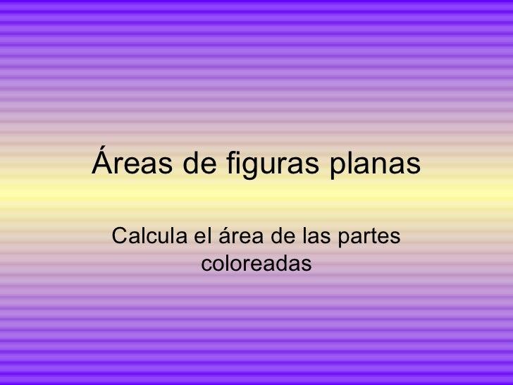 Áreas de figuras planas Calcula el área de las partes coloreadas