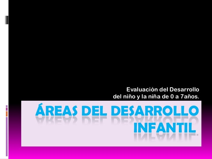Evaluación del Desarrollo          del niño y la niña de 0 a 7años.ÁREAS DEL DESARROLLO             INFANTIL.