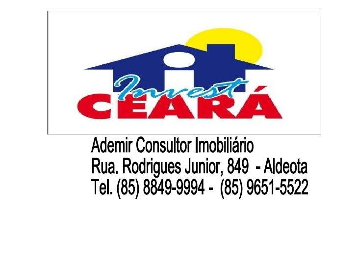 Ademir Consultor Imobiliário Rua. Rodrigues Junior, 849  - Aldeota Tel. (85) 8849-9994 -  (85) 9651-5522 CRECI 222-J