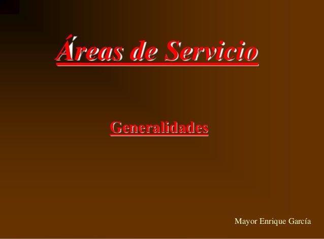 Áreas de Servicio  Generalidades  Mayor Enrique García
