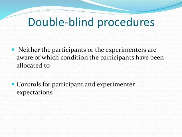 Single-blind Vs Double-blind Similarity - Participants in both procedures are unaware of the particular condition in which...