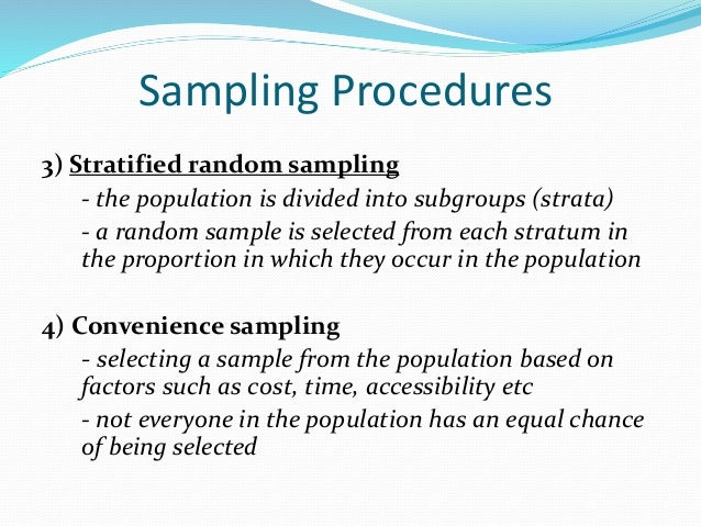 Why is random sampling the preferred method of sampling? Because it is more likely that a sample gained in this way will: ...