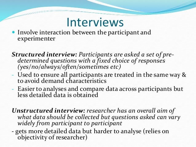 Questionnaires  Method of collecting written responses from participants  Could be surveys or likert-type scales Strengt...