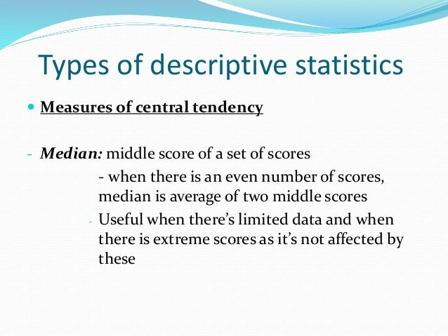 Types of descriptive statistics  Measures of central tendency - Mode: - most frequently occurring score in a data set - U...
