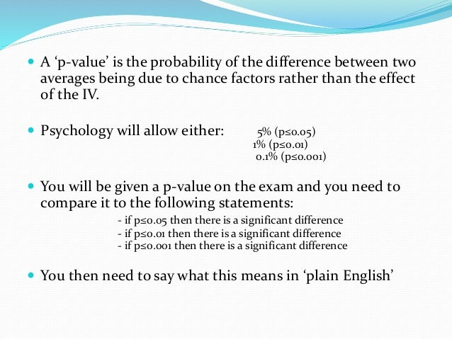 p values  if p≤0.05 then there is a statistically significant difference - There is less than a 5 in 100 (or 5%) chance t...