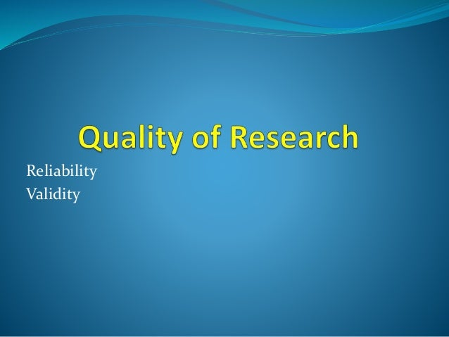Reliability  Refers to the consistency, dependability and stability of results obtained over time.  E.g. Every time you ...