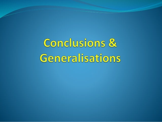 Generalisations  A decision about whether the findings of a study can be applied to other members of the population from ...