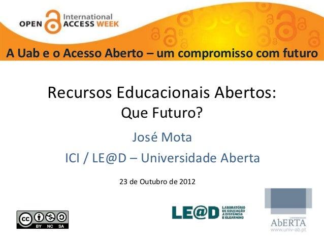 A Uab e o Acesso Aberto – um compromisso com futuro      Recursos Educacionais Abertos:                  Que Futuro?      ...