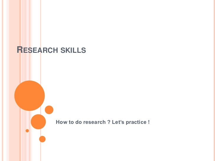 RESEARCH SKILLS        How to do research ? Let's practice !