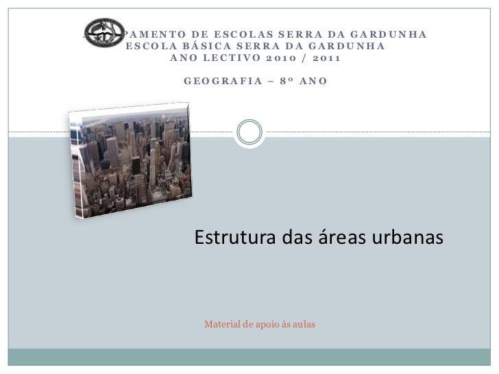 Agrupamento de Escolas Serra da GardunhaEscola Básica Serra da GardunhaAno Lectivo 2010 / 2011Geografia – 8º Ano<br />Estr...