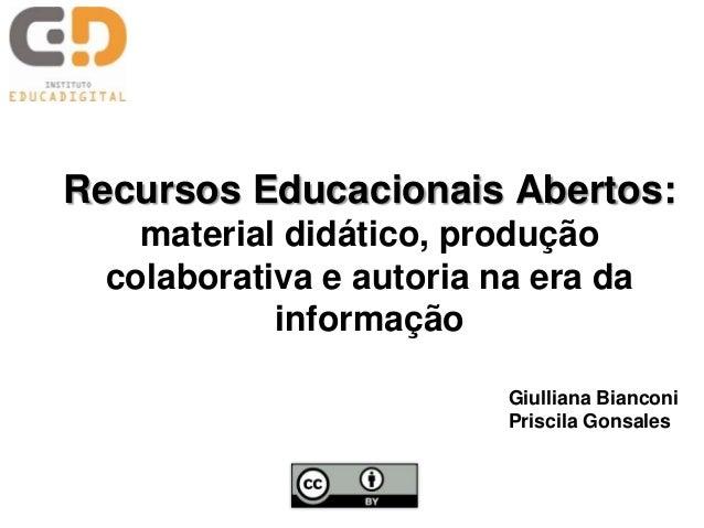Recursos Educacionais Abertos: material didático, produção colaborativa e autoria na era da informação Giulliana Bianconi ...