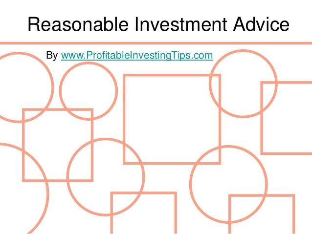 Reasonable Investment Advice  By www.ProfitableInvestingTips.com