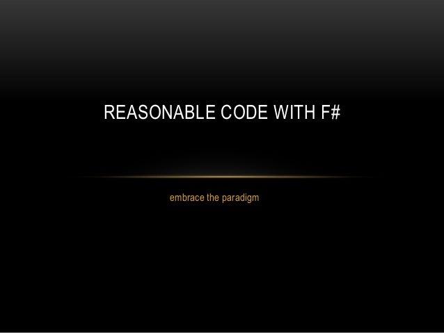 embrace the paradigmREASONABLE CODE WITH F#