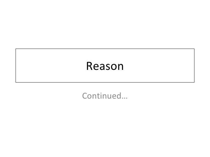 Reason Continued…