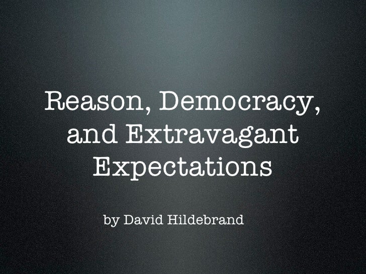 Reason, Democracy,  and Extravagant    Expectations    by David Hildebrand