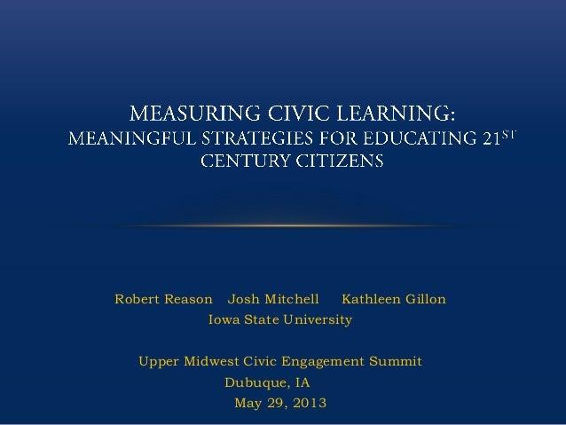 Robert Reason Josh Mitchell Kathleen GillonIowa State UniversityUpper Midwest Civic Engagement SummitDubuque, IAMay 29, 2013