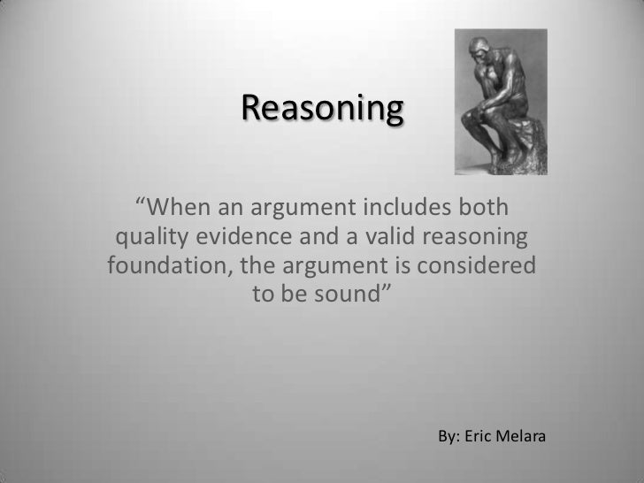 """Reasoning<br />""""When an argument includes both quality evidence and a valid reasoning foundation, the argument is consider..."""