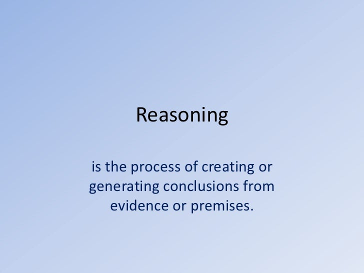 Reasoningis the process of creating orgenerating conclusions from    evidence or premises.