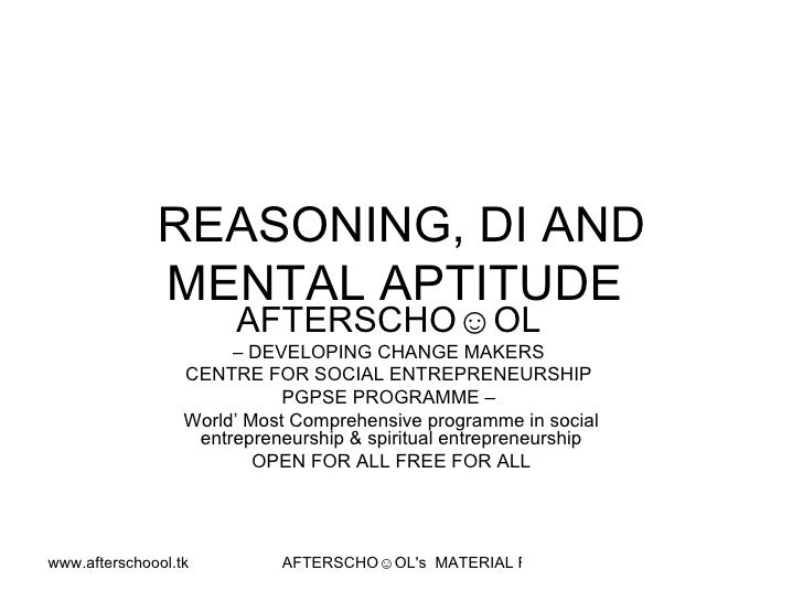 REASONING, DI AND MENTAL APTITUDE  AFTERSCHO☺OL   –  DEVELOPING CHANGE MAKERS  CENTRE FOR SOCIAL ENTREPRENEURSHIP  PGPSE P...