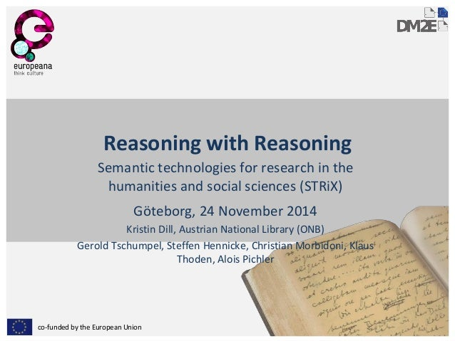 co-funded by the European Union Reasoning with Reasoning Semantic technologies for research in the humanities and social s...