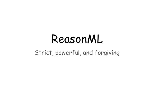 ReasonML Strict, powerful, and forgiving