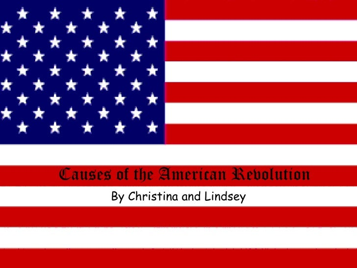 Causes of the American Revolution<br />By Christina and Lindsey<br />