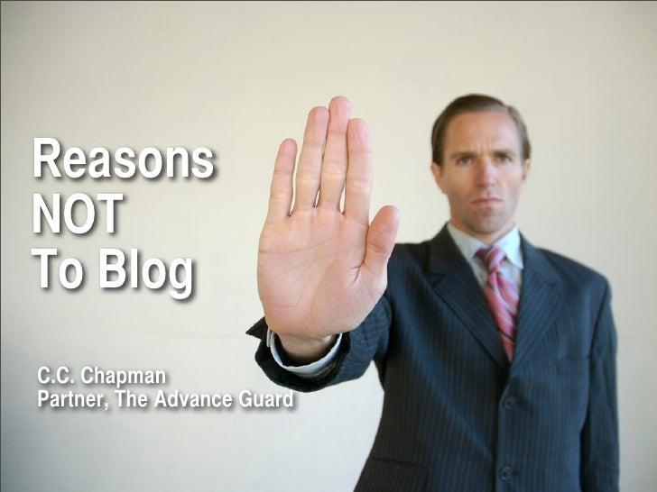 Reasons NOT To Blog C.C. Chapman Partner, The Advance Guard