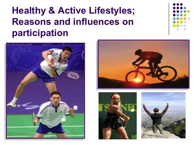 Healthy & Active Lifestyles; Reasons and influences on participation