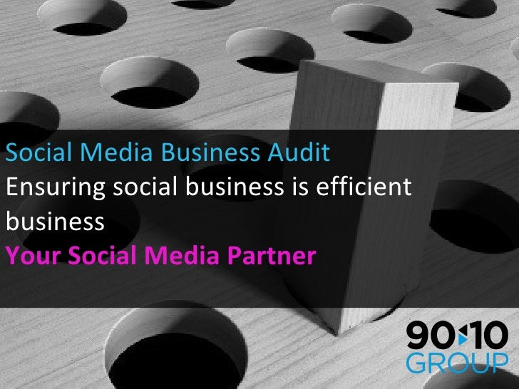 Social Media Business Audit Ensuring social business is efficient business  Your Social Media Partner
