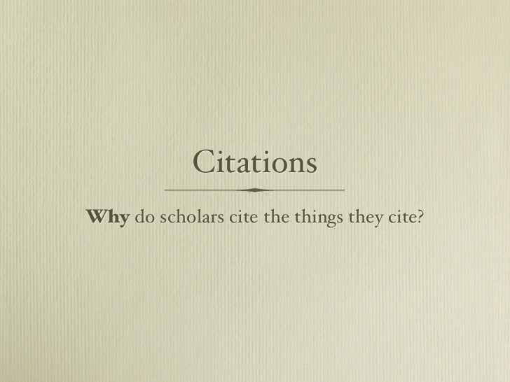 CitationsWhy do scholars cite the things they cite?