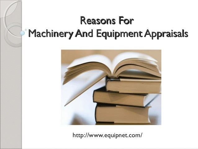 Reasons For Machinery And Equipment Appraisals  http://www.equipnet.com/