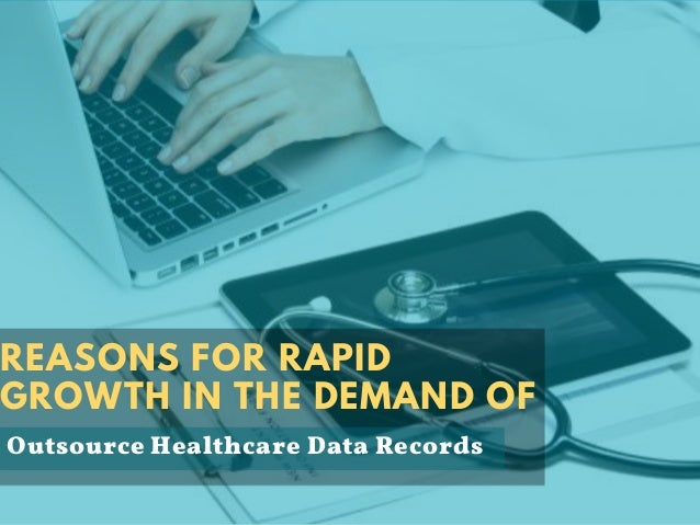 REASONS FOR RAPID GROWTH IN THE DEMAND OF Outsource Healthcare Data Records
