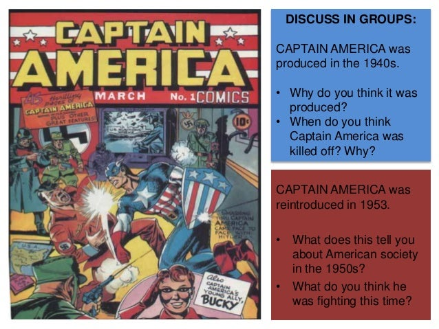 DISCUSS IN GROUPS: CAPTAIN AMERICA was produced in the 1940s. • Why do you think it was produced? • When do you think Capt...