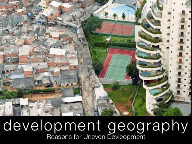 development geography    Reasons for Uneven Devleopment