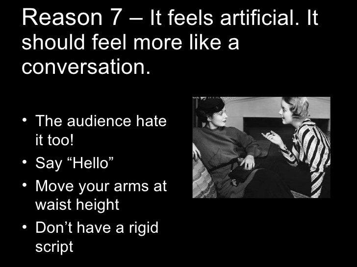 Reason 7 –  It feels artificial. It should feel more like a conversation. <ul><li>The audience hate it too! </li></ul><ul>...