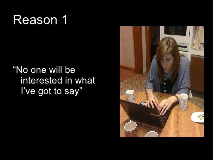 "Reason 1 <ul><li>"" No one will be interested in what I've got to say"" </li></ul>"