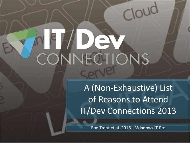 Rod Trent et al. 2013 | Windows IT ProA (Non-Exhaustive) Listof Reasons to AttendIT/Dev Connections 2013