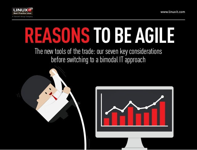 www.linuxit.com REASONSTOBEAGILE The new tools of the trade: our seven key considerations before switching to a bimodal IT...